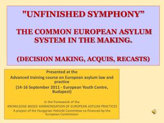 """UNFINISHED SYMPHONY""  THE COMMON EUROPEAN ASYLUM SYSTEM IN THE MAKING.  (DECISION MAKING, ACQUIS, RECASTS )"
