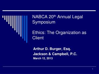 NABCA 20 th  Annual Legal Symposium  Ethics: The Organization as Client