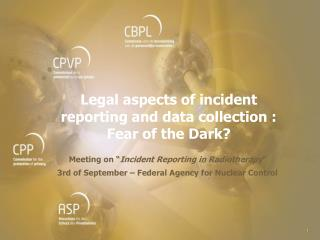 Legal aspects of incident reporting and data collection  : Fear of the Dark?
