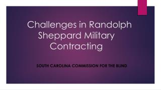 Challenges in Randolph                	     Sheppard Military    						Contracting