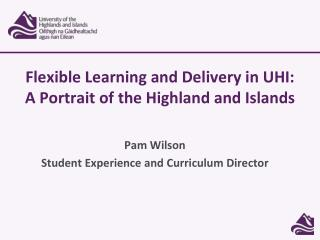 Flexible  Learning and Delivery  in UHI:  A Portrait of the Highland and Islands
