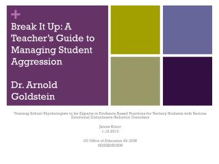 Break It Up: A Teacher's Guide to Managing Student Aggression Dr. Arnold Goldstein