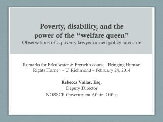 "Poverty, disability, and the  power of the ""welfare queen"" Observations of a  poverty  lawyer-turned-policy advocate"