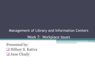 Management of Library and Information Centers Week 7: Workplace Issues