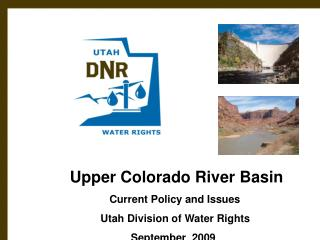 Upper Colorado River Basin                            Current Policy and Issues                         Utah Division of