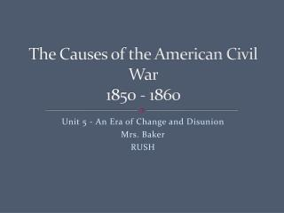The Causes of the American Civil War 1850 - 1860