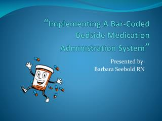 """ Implementing A Bar-Coded  Bedside Medication  Administration System """