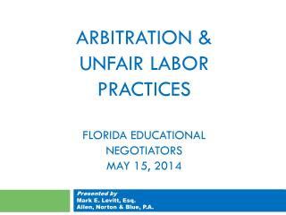 ARBITRATION & UNFAIR LABOR  PRACTICES Florida Educational Negotiators May 15, 2014