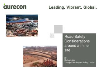 Road Safety Considerations around a mine site By Richard Jois Transport Mining and Safety Leader