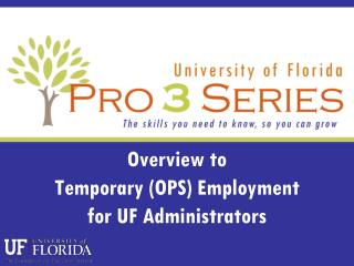 Overview to  Temporary (OPS) Employment  for UF Administrators