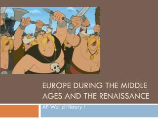 Europe during the Middle Ages and the Renaissance
