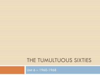 The Tumultuous Sixties