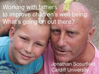Working with fathers  to improve children's well-being: What's going on out there?