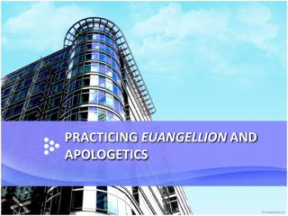 PRACTICING  EUANGELLION  AND  APOLOGETICS