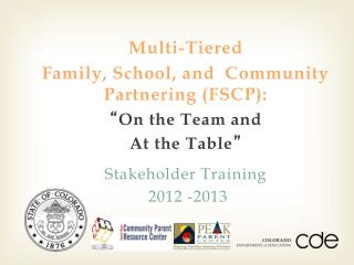 "Multi-Tiered Family, School, and  Community Partnering (FSCP):  "" On the Team and At the Table "" Stakeholder Trainin"