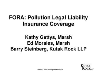 FORA: Pollution Legal Liability Insurance Coverage Kathy Gettys, Marsh Ed Morales, Marsh Barry Steinberg, Kutak Rock LLP