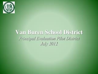 Van Buren School District Principal Evaluation Pilot District July 2012