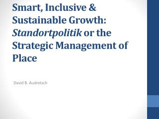 Smart ,  Inclusive & Sustainable  G rowth:  Standortpolitik  or the Strategic Management of Place