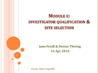 Module e:   investigator  qualification & site selection