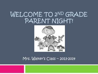 Welcome to 2 nd  Grade  Parent Night!