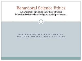 Behavioral Science Ethics An argument opposing the ethics of using  behavioral science knowledge for social persuasion.