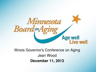 Illinois Governor's Conference on  Aging Jean  Wood December  11, 2013