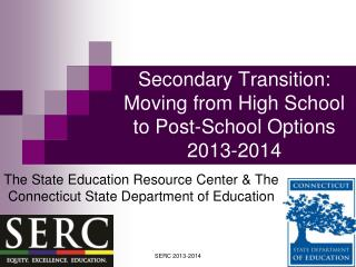Secondary Transition: Moving from High School to Post-School Options 2013-2014