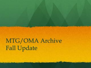 MTG/OMA Archive Fall Update