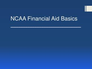 NCAA Financial Aid Basics _______________________________