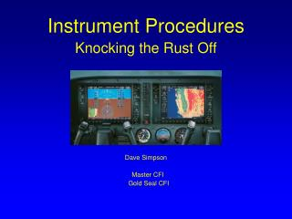 Instrument Procedures Knocking the Rust Off  Dave Simpson Master CFI    Gold Seal CFI