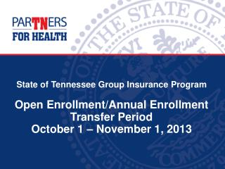 State of Tennessee Group Insurance Program Open Enrollment/Annual  Enrollment Transfer Period  October 1 – November 1,
