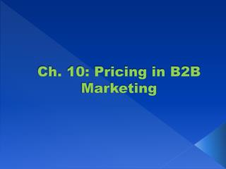Ch. 10: Pricing in B2B Marketing