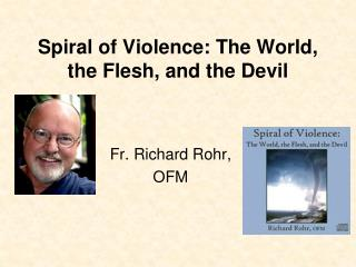 Spiral of Violence: The World, the Flesh, and the Devil