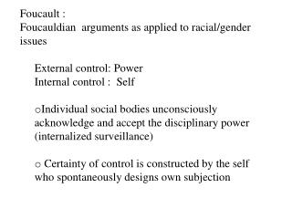 Foucault : Foucauldian   arguments as applied to racial/gender issues External control: Power Internal control :  Self