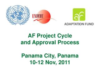 AF Project Cycle  and Approval Process Panama City, Panama 10-12 Nov,  2011