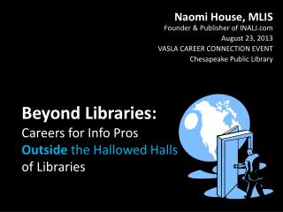 Beyond Libraries:  Careers  for Info Pros  Outside the Hallowed Halls  of  Libraries