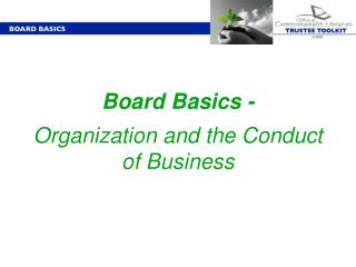 Board Basics -   Organization and the Conduct of Business