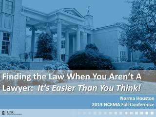 Finding the Law When You Aren't A Lawyer:   It's Easier Than You Think!