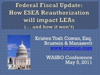 Federal Fiscal Update: How  ESEA Reauthorization  will impact LEAs (… and how it won't)