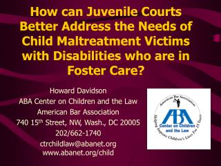 How can Juvenile Courts Better Address the Needs of Child Maltreatment Victims with Disabilities who are in Foster Care?