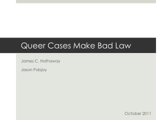 Queer Cases Make Bad Law
