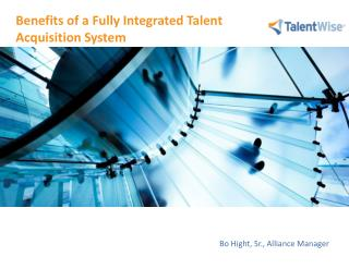 Benefits of a Fully Integrated Talent Acquisition System