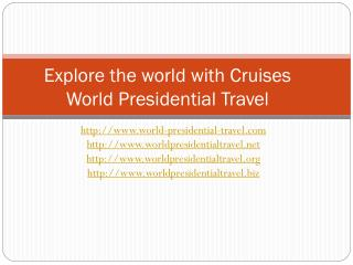 explore the world with cruises  world presidential travel