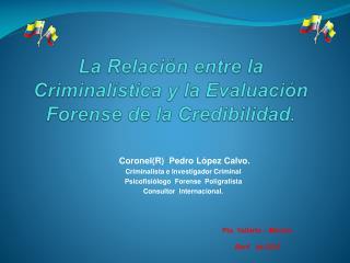 La Relación entre la Criminalística y la Evaluación Forense de la Credibilidad.