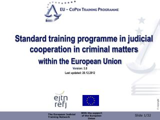 Standard training programme in judicial cooperation in criminal matters  within the European Union Ver sion: 3.0 Last up