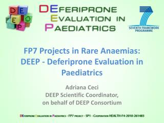 FP7 Projects in Rare  Anaemias :  DEEP -  Deferiprone  Evaluation in Paediatrics