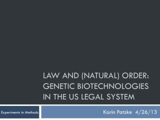 Law and (Natural) Order:  Genetic  Biotechnologies  in the US  Legal System