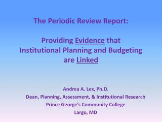 The Periodic Review Report:  Providing  Evidence that Institutional Planning and Budgeting are  Linked