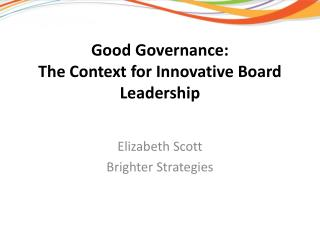 Good Governance: The Context for Innovative Board Leadership