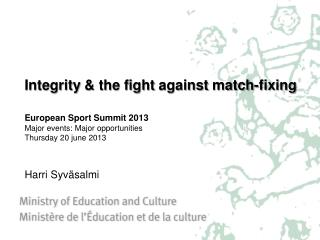 Integrity  & the  fight against match-fixing European  Sport  Summit  2013 Major  e vents : Major  opportunities Thursd